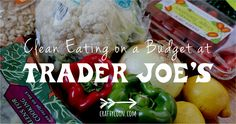 Want to eat healthy without breaking the bank? Then check out my list for shopping on a budget at Trader Joe's!