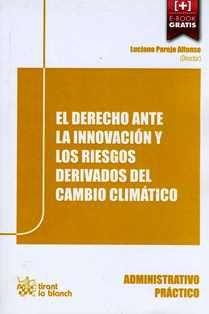 El derecho ante la innovación y los riesgos derivados del cambio climático / director, Luciano Parejo Alfonso.  348.53 DE
