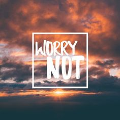"""worry not"""