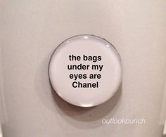 Quote Magnet - The Bags Under My Eyes Are Chanel