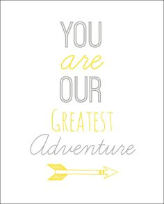 """""""You are our greatest adventure"""" - free printable!"""