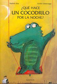 ¿Qué hace un cocodrilo por la noche? Emilio Urberuaga y Kathrin Kiss. I Love Books, Good Books, My Books, Library Books, School Murals, Kids Story Books, Telling Stories, Book Cover Design, Reading Comprehension