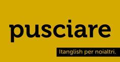 Pusciare (to #push). Attenzione a non spingere troppo sulla prima vocale. #itanglish
