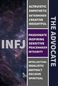 INFJ - The Advocate I like that word, its a very astute and precise lable.