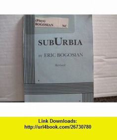 SubUrbia, Revised, a Play Eric Bogosian ,   ,  , ASIN: B002L6PZWO , tutorials , pdf , ebook , torrent , downloads , rapidshare , filesonic , hotfile , megaupload , fileserve