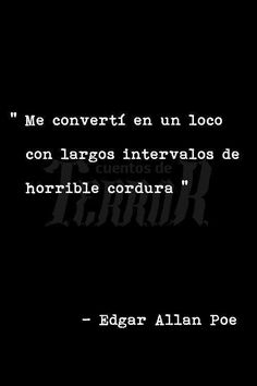 """I became a madman with long intervals of horrible sanity"" (Edgar Allan Poe) - Quote│Citas - - - Book Quotes, Words Quotes, Me Quotes, Sayings, More Than Words, Some Words, Edgar Allan Poe, Spanish Quotes, Favorite Quotes"