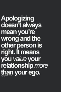 Sometimes you just have to say I'm sorry, if you value the relationship.