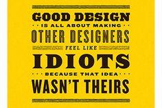 """""""Un buen diseño se trata de hacer sentir como idiotas a otros diseñadores porque esa idea no fue de ellos"""""""