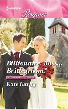 Billionaires of London: Billionaire, Boss... Bridegroom? by Kate Hardy (2016,...