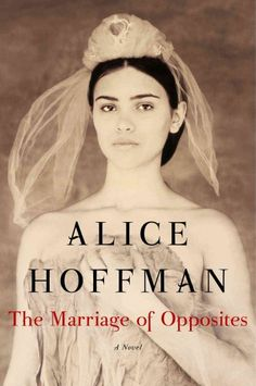 The Marriage of Opposites, by Alice Hoffman; AUGUST