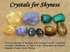 Crystal Guidance: Crystal Tips and Prescriptions - Shyness. Top Recommended Crystals: Orange Calcite, Lepidolite, Hematite, Malachite, or Tiger's Eye. Additional Crystal Recommendations: Garnet Shyness is associated with the Solar Plexus chakra. by jane Crystal Uses, Crystal Healing Stones, Crystal Magic, Stones And Crystals, Gem Stones, Minerals And Gemstones, Crystals Minerals, Rocks And Minerals, Reiki