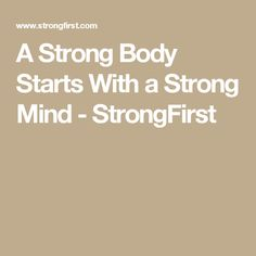 A Strong Body Starts With a Strong Mind - StrongFirst