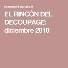 EL RINCÓN DEL DECOUPAGE: diciembre 2010