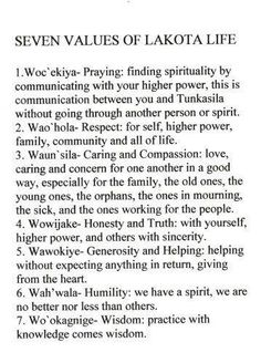 The Lakota way. This is incredibly similar to the 9 virtues I follow in my Pagan faith.