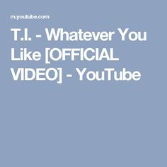 T.I. - Whatever You Like [OFFICIAL VIDEO] - YouTube