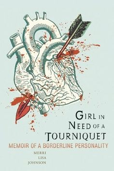 """Read """"Girl in Need of a Tourniquet Memoir of a Borderline Personality"""" by Merri Lisa Johnson available from Rakuten Kobo. An honest and compelling memoir, Girl in Need of a Tourniquet is Merri Lisa Johnson's account of her borderline personal. I Love Books, Good Books, Books To Read, Books About Mental Illness, Psycho Girlfriend, Look Girl, Book Cover Design, Nonfiction Books, Memoirs"""