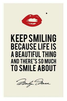 Marilyn Monroe, keep smiling because life is a beautiful...
