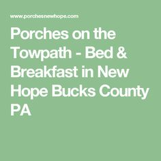 Porches on the Towpath - Bed & Breakfast in New Hope Bucks County PA