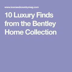 10 Luxury Finds from the Bentley Home Collection