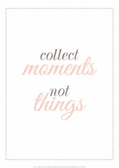 """""""collect moments not things"""""""
