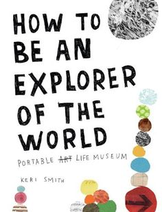 How to Be an Explorer of the World: Portable Life Museum by Keri Smith. $9.58. Publisher: Perigee Trade; uncorrected galley proofs for limited distribution edition (October 7, 2008). Publication: October 7, 2008. Author: Keri Smith. Reading level: Ages 18 and up. Save 36%!