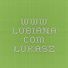 www.lubiana.com. - Łukasz