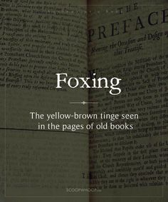 Ever picked up an old book and admired the way the white has faded into yellowish-brown? This discolouration is called foxing and the pages are called foxed. Here Are 15 Terms Describing The Anatomy Of A Book. We Bet You Didn't Know Them All Interesting English Words, Unusual Words, Weird Words, Rare Words, Unique Words, Learn English Words, New Words, Cool Words, Pretty Words
