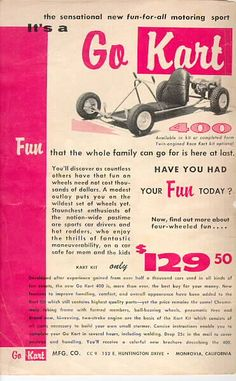 The first Kart ever to be advertised - the one that started it all! I have to admit that when I saw this ad in 1958 (the above was taken from Car Craft 9/58), I pictured a sort of low speed toy for driving on sidewalks, but still wanted one very badly! Little did I know that this was the beginning of a MEGA sport that would remain for decades and be the training ground for formula race drivers. In the three years following the introduction of this GoKart 400, the sport of karting w
