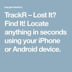 TrackR – Lost It? Find It! Locate anything in seconds using your iPhone or Android device.