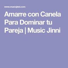 Amarre con Canela Para Dominar tu Pareja   Music Jinni