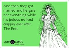 And then they got married and he gave her everything while his jealous ex lived crappily ever after. The End.