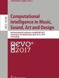 Computational Intelligence in Music Sound Art and Design: 6th International Conference EvoMUSART 2017 Amsterdam The Netherlands April 19?21 2017 Proceedings free download by JoÃo Correia Vic Ciesielski Antonios Liapis ISBN: 9783319557496 with BooksBob. Fast and free eBooks download.  The post Computational Intelligence in Music Sound Art and Design: 6th International Conference EvoMUSART 2017 Amsterdam The Netherlands April 19?21 2017 Proceedings Free Download appeared first on Booksbob.com.
