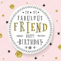 Birthday Quotes : To my fabulous friend Happy Birthday Happy Birthday Friend Images, Birthday Wishes For Friend, Birthday Wishes And Images, Birthday Card Sayings, Birthday Blessings, Happy Birthday Pictures, Birthday Wishes Quotes, Happy Birthday Sister, Happy Birthday Messages