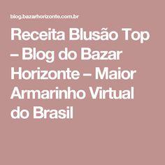 Receita Blusão Top – Blog do Bazar Horizonte – Maior Armarinho Virtual do Brasil