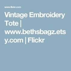 Vintage Embroidery Tote | www.bethsbagz.etsy.com | Flickr