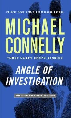 Angle of Investigation: Three Harry Bosch LAPD Detective Harry Bosch tackles three tough cases that span a legendary career in this never-before-collected trio of stories. Rated 3.77