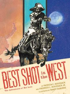 Book 23: Best Shot in the West: The adventures of Nat Love, by Patricia C. McKissack, Fredrick L. McKissack, and Randy DuBurke