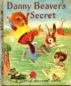 Danny Beaver's Secret, story by Patsy Scarry and pictures by Richard Scarry, Simon and Schuster, 1963, A edition