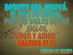 Bendito sea Jehová, el Dios de Israel,Por los siglos de los siglos.Amén y Amén. Salmos 41:13
