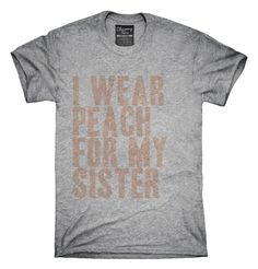 I Wear Peach For My Sister Awareness Support T-shirts, Hoodies,