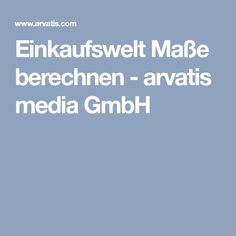 Einkaufswelt Maße berechnen - arvatis media GmbH Boarding Pass, Psychics, Shopping, World