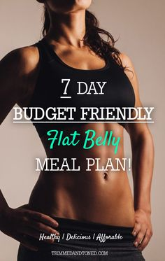 The Best 'Budget Friendly' 7 Day Flat Stomach Meal Plan!
