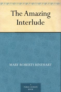 The Amazing Interlude by Mary Roberts Rinehart. This is old on but audio.