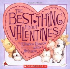 Picture book. The Best Thing About Valentines by Eleanor Hudson, illustrated by Mary Melcher.
