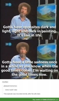 I never watched this guys show but this hurt me to read. What an awful thing to go through but still get up and tell your self it will be okay<<<<<<< awww bob Ross Bob Ross Quotes, Bien Dit, Faith In Humanity Restored, Good People, Light In The Dark, In This World, Fun Facts, It Hurts, Funny Memes