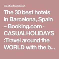 The 30 best hotels in Barcelona, Spain – Booking.com · CASUALHOLIDAYS:Travel around the WORLD with the best prices