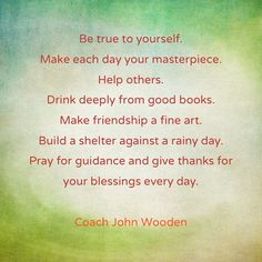 Wise words from Coach John Wooden.