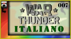 Ω War Thunder 007 [ITALIANO, HD] - Let's Play with OmegaRainbow e Judd76