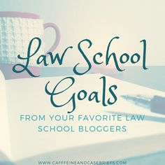 Law School Goals: Blogger Edition | Caffeine and Case Briefs
