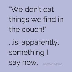 We don t eat things we find in the couch is apparently something I say now You live and you learn Funny parenting memes give us life Funny Parenting Memes, Good Parenting, Parenting Quotes, Parenting Teens, Mom Quotes, Funny Quotes, Life Sayings, Daughter Quotes, Life Quotes